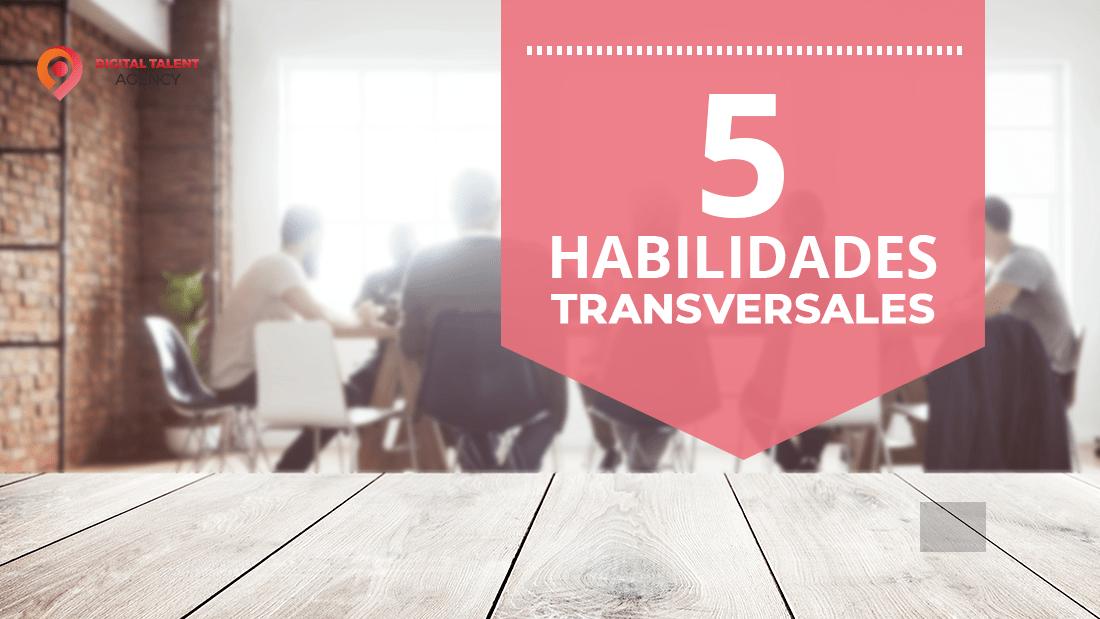 5 habilidades transversales que deben tener los trabajadores